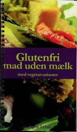 Signe Lykke: Glutenfri mad uden mælk : med vegetarvarianter