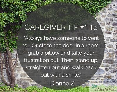 When caregiving, it is important to always have someone to vent to, to help you cope and maintain the health of your body and mind.