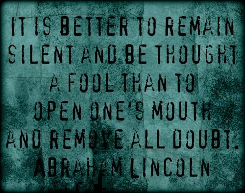 Greg used to always tell me this!  25 Famous Abraham Lincoln Quotes