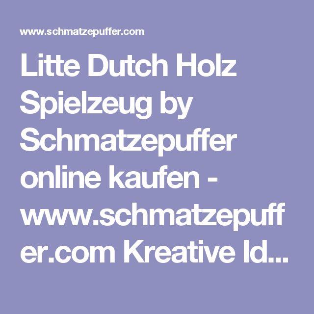 Litte Dutch Holz Spielzeug by Schmatzepuffer online kaufen - www.schmatzepuffer.com Kreative Ideen