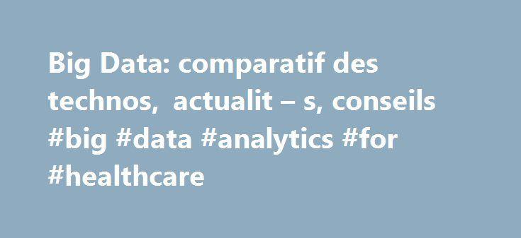 Big Data: comparatif des technos, actualit – s, conseils #big #data #analytics #for #healthcare http://wyoming.remmont.com/big-data-comparatif-des-technos-actualit-s-conseils-big-data-analytics-for-healthcare/  Big Data. faire parler les donn es pour cr er de la valeur Pour faire face à l'explosion du volume des données, un nouveau domaine technologique a vu le jour. le Big Data. Inventées par les géants du web, ces solutions sont dessinées pour offrir un accès en temps réel à des bases de…