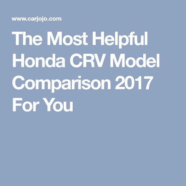 The Most Helpful Honda CRV Model Comparison 2017 For You