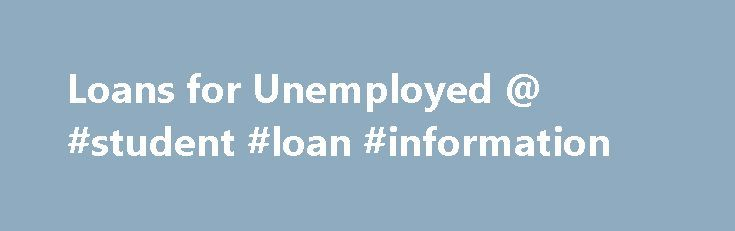 Loans for Unemployed @ #student #loan #information http://loans.remmont.com/loans-for-unemployed-student-loan-information/  #payday loans for unemployed # Benefits of Loans for Unemployed in UK There are off course certain benefits that you enjoy when you apply for loans with us. They are as follows: First and foremost you get loans as guaranteed! You are assured that you will get the loan for sure if you fulfill the […]The post Loans for Unemployed @ #student #loan #information appeared…