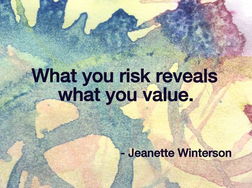 What you risk reveals what you value. | Jeanette Winterson Picture Quotes | Quoteswave