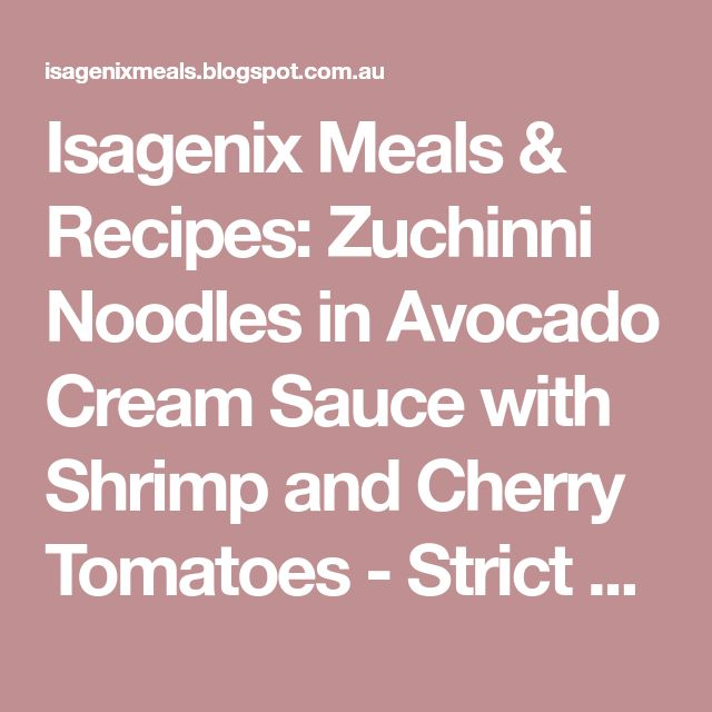 Isagenix Meals & Recipes: Zuchinni Noodles in Avocado Cream Sauce with Shrimp and Cherry Tomatoes - Strict 30 Approved