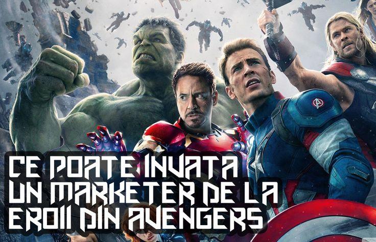 Ce poate învăţa un marketer de la eroii din Avengers