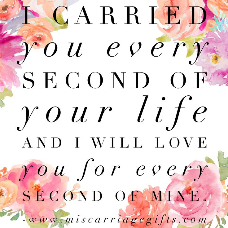 Miscarriage Quote I carried you every second of your life and I will love you for every second of mine.