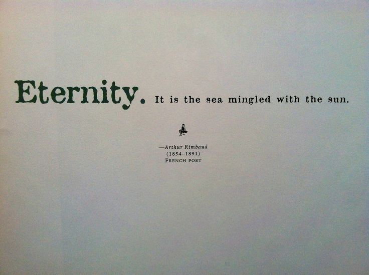 Eternity. It is the sea mingled with the sun. Arthur Rimbaud, 1854-1891, French poet