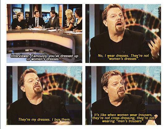 "Eddie Izzard ""No, I wear dresses. They are not women's dresses. They're my dresses, I buy them."""