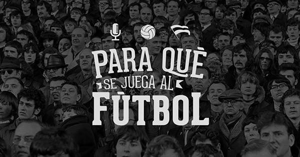 PARA QUÉ SE JUEGA AL FÚTBOL - Deporte y Cultura on Behance // http://goo.gl/03Levx