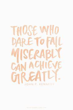 """#boost #ledeclicanticlope / """"Ceux qui osent chuter misérablement peuvent réussir brillamment"""" JFK via pommellane.com"""