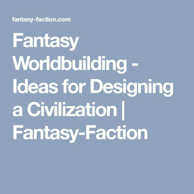 Fantasy Worldbuilding - Ideas for Designing a Civilization | Fantasy-Faction