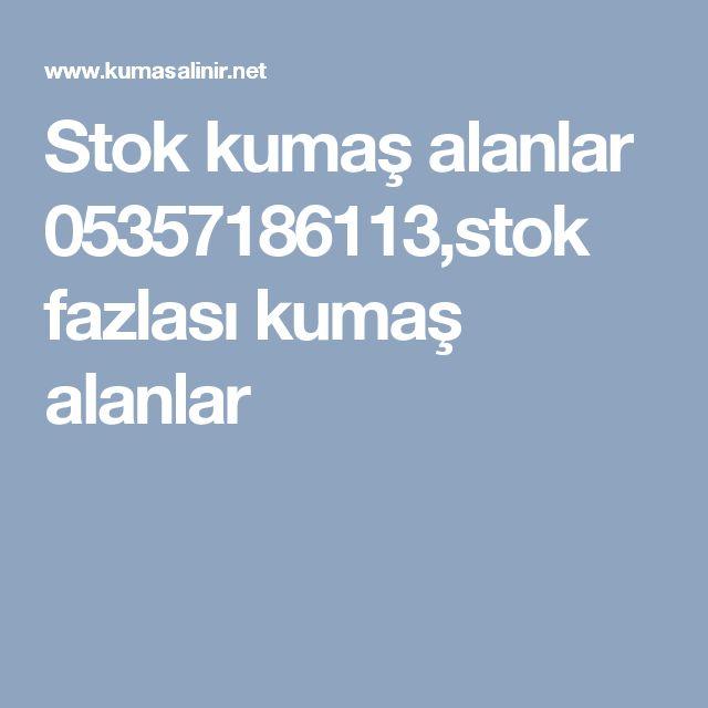 Stok kumaş alanlar 05357186113,stok fazlası kumaş alanlar
