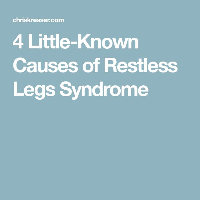 4 Little-Known Causes of Restless Legs Syndrome