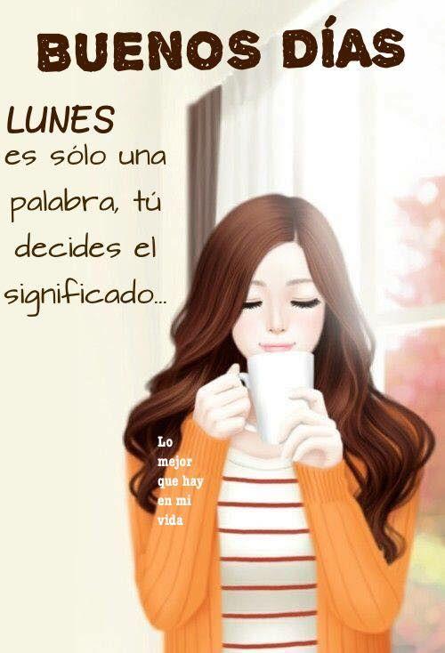 Lunes imagen #9999 - Buenos Días. Lunes es sólo una palabra, tu decides el significado...