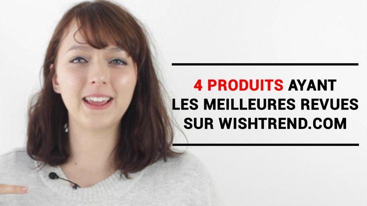 Les 4 produits ayant le plus de revues positives sur wishtrend.com