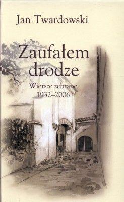 Zaufałem drodze Wiersze zebrane 1932-2006 - jedynie 62,30zł w matras.pl