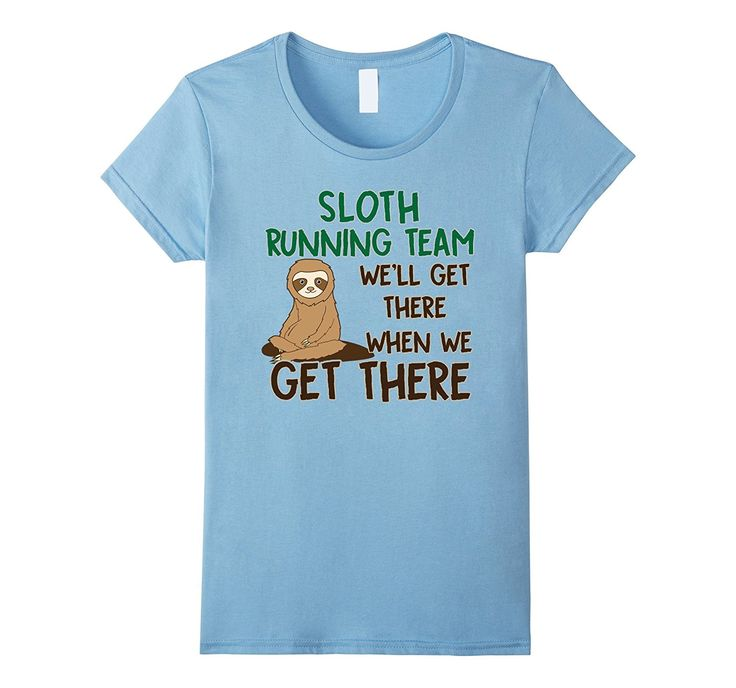 Sloth Running Team Shirt We'll Get There When We Get There