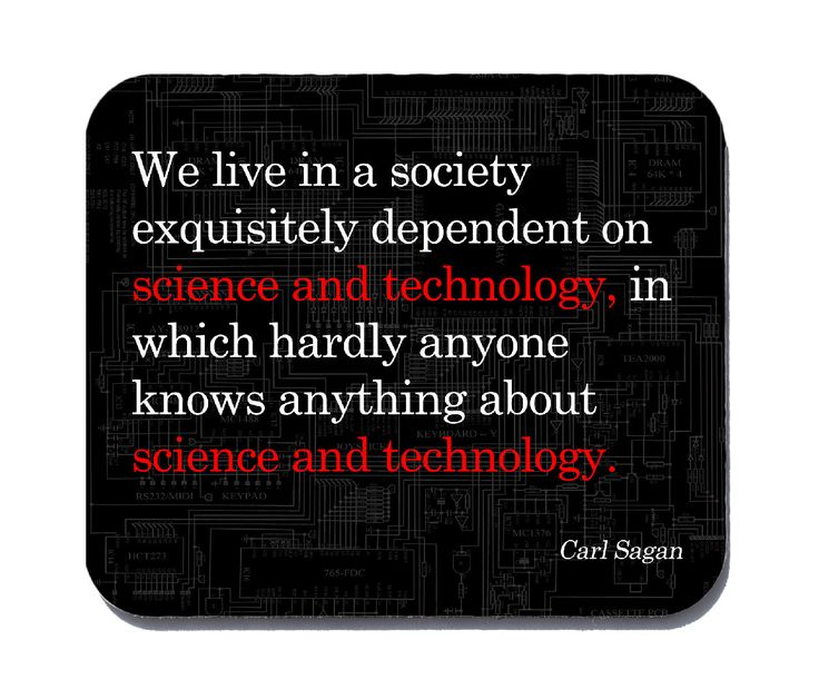Science and Technology Quote by Carl Sagan - mouse pad Here's an extremely perceptive (and somewhat depressing) quote from Carl Sagan. What is even more depressing is that when he made this statement,