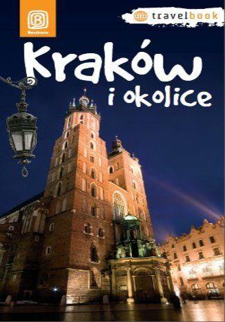 Kraków i okolice. Travelbook. Wydanie 1 - Monika Kowalczyk, Artur Kowalczyk, Paweł Krokosz, Agnieszka Legutko, Maciej Miezian #bezdroza #krakow #cracow