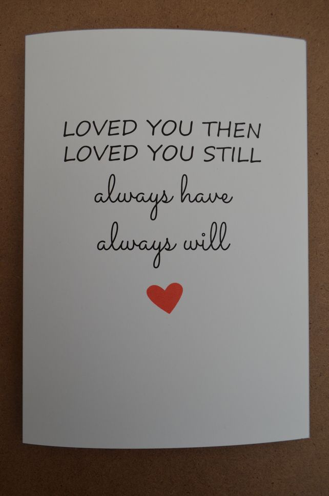 Romantic Greeting Card, Birthday, Anniversary - Loved You Then, Love You Still £2.65