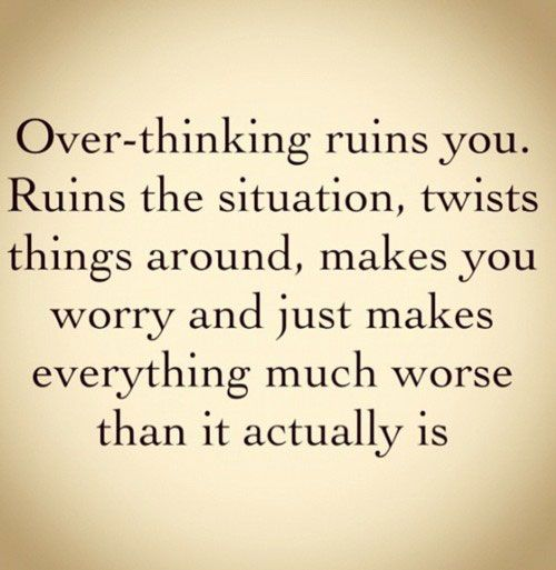 Over-thinking ruins you. Ruins the situation, twists things around, makes you worry, and just makes everything much worse than it actually is: Remember This, Quotes, Sotrue, The Queen, Truths, So True, Ruins, Over Thinking, True Stories