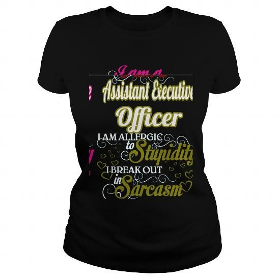 Assistant Executive Officer I Am Allergic To Stupidity I Break Out In Sarcasm T Shirts, Hoodies. Check price ==► https://www.sunfrog.com/Names/Assistant-Executive-Officer--Sweet-Heart-Black-Ladies.html?41382
