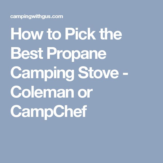 How to Pick the Best Propane Camping Stove  - Coleman or CampChef