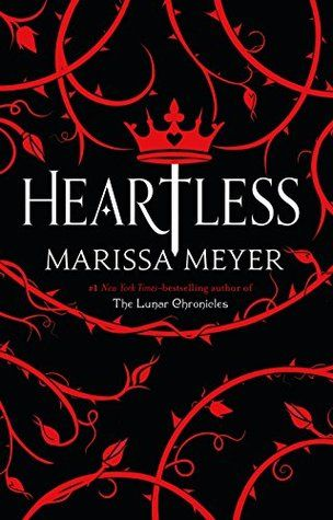 Heartless by Marissa Meyer — Reviews, Discussion, Bookclubs, Lists