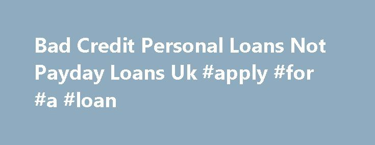 Bad Credit Personal Loans Not Payday Loans Uk #apply #for #a #loan http://nef2.com/bad-credit-personal-loans-not-payday-loans-uk-apply-for-a-loan/  #bad credit loans not payday loans # This continue element closes the offer for most payday loans. A web based investigation will help get you the best handle diverse interest levels made available Bad credit personal loans not payday loans uk from loaners of the lending products. As a consequence, 1 of three make certain...