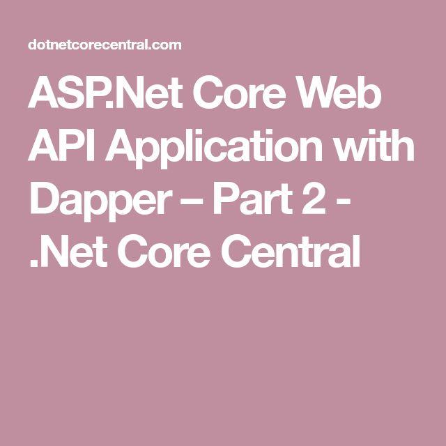 ASP.Net Core Web API Application with Dapper – Part 2 - .Net Core Central