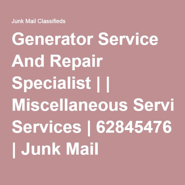 Generator Service And Repair Specialist | | Miscellaneous Services | 62845476 | Junk Mail Classifieds