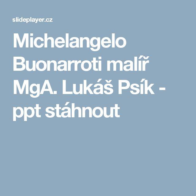 Michelangelo Buonarroti malíř MgA. Lukáš Psík -  ppt stáhnout