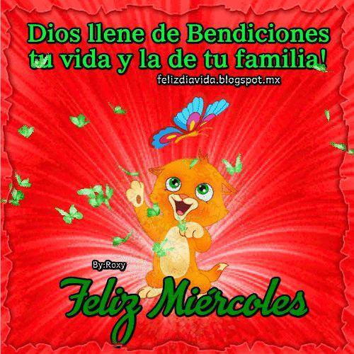 Dios llene de Bendiciones tu vida y la de tu Familia! Feliz Miércoles