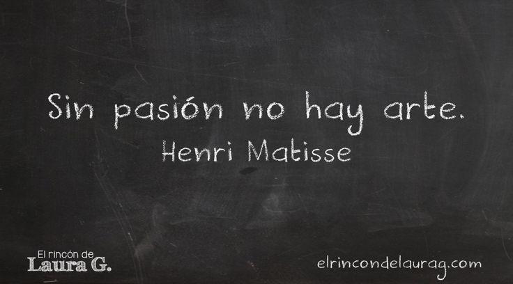 Sin pasión no hay arte. Henri Matisse #quotes #frases #citas