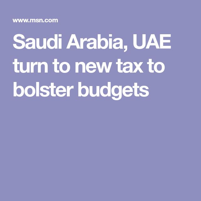 Saudi Arabia, UAE turn to new tax to bolster budgets