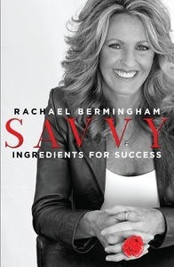 READ THIS IN FEBRUARY 2013 - SAVVY INGREDIENTS FOR SUCCESS BY RACHAEL BERMINGHAM