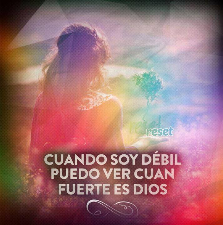 Cuando soy debil puedo ver cuan fuerte es Dios /Frases ♥ Cristianas ♥