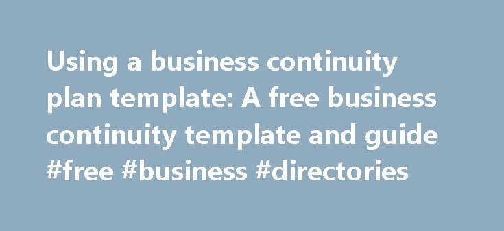 Using a business continuity plan template: A free business continuity template and guide #free #business #directories http://money.nef2.com/using-a-business-continuity-plan-template-a-free-business-continuity-template-and-guide-free-business-directories/  #business continuity plan # Using a business continuity plan template: A free business continuity template and guide FREE DOWNLOAD: SearchDisasterRecovery's business continuity template For many professionals, these steps present a…