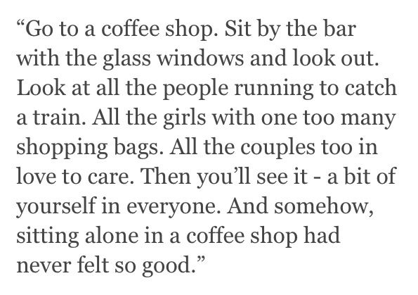 It's a pretty amazing feeling, and it doesn't always have to be in a coffee shop. It could be anywhere.