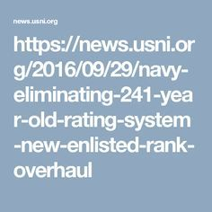https://news.usni.org/2016/09/29/navy-eliminating-241-year-old-rating-system-new-enlisted-rank-overhaul -wow completely unnecessary