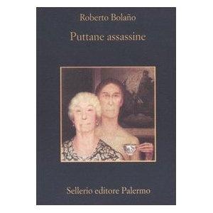 """Roberto Bolano """"Puttane assassine"""""""