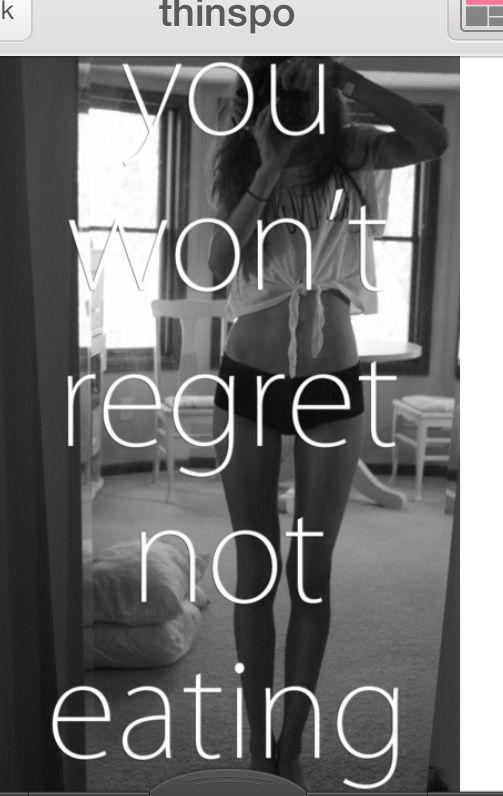 Dit is een motivatie zoals die staat bij op een pro-anorexia site. Je zal van niets spijt hebben als je niet eet. Deze foto hierbij zegt genoeg waar vele meisjes naartoe streven.