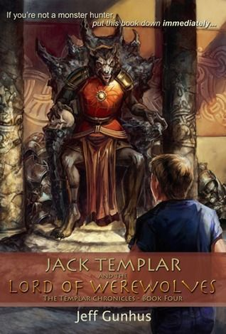 Jack Templar And The Lord Of The Werewolves (The Templar Chronicles #4) by Jeff Gunhus