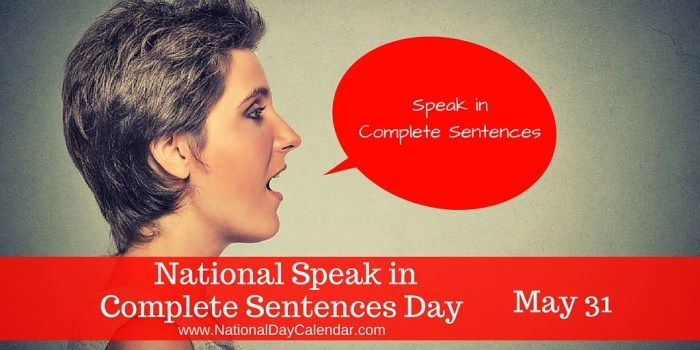 May 31, 2017 – NATIONAL SPEAKING IN COMPLETE SENTENCES DAY