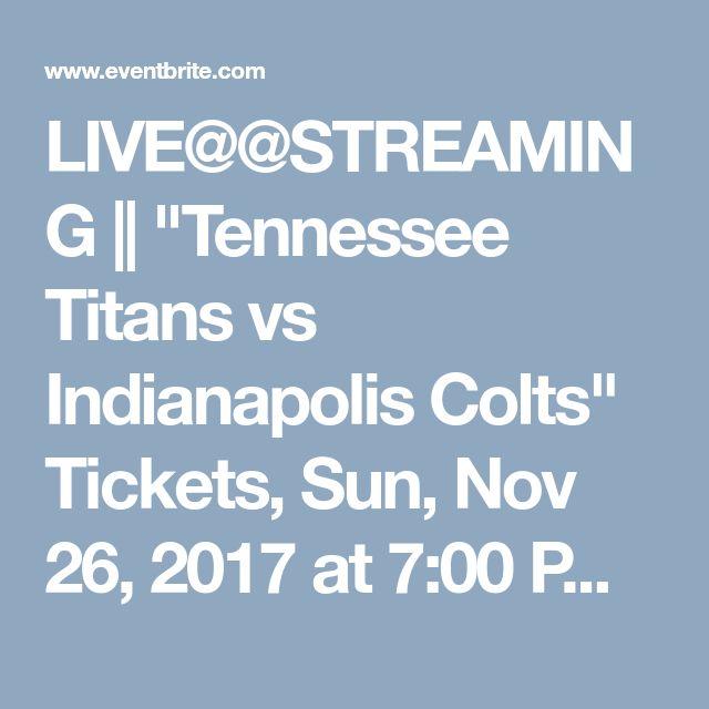 "LIVE@@STREAMING || ""Tennessee Titans vs Indianapolis Colts"" Tickets, Sun, Nov 26, 2017 at 7:00 PM | Eventbrite"