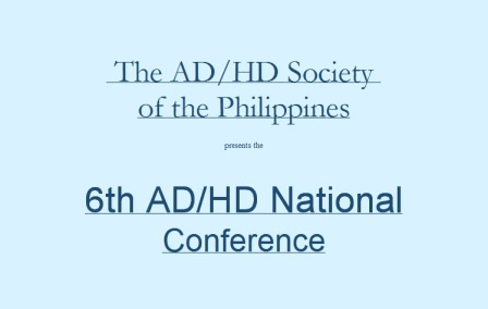 Invitation to the 6th ADHD Philippine National Conference (Complete Event Details)        Follow the link for early bird rates and details:  http://www.specialeducationphilippines.com/2012/08/04/invitation-to-the-6th-adhd-philippine-national-conference-complete-event-details/#more-1026