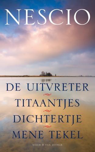 Nescio - De uitvreter, Titaantjes, Dichtertje, Mene Tekel.