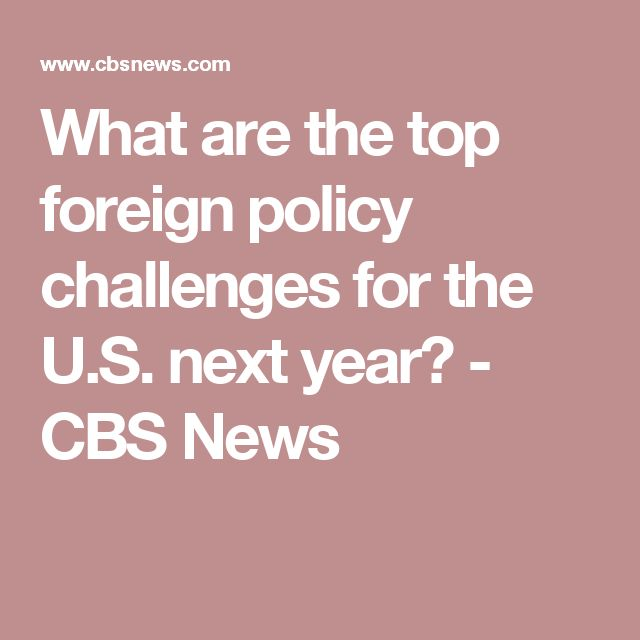 What are the top foreign policy challenges for the U.S. next year? - CBS News