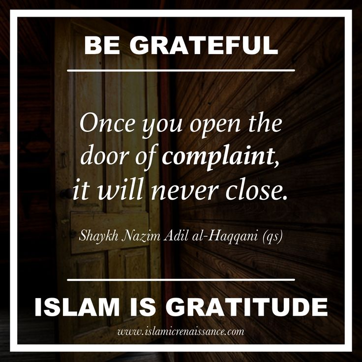 www.islamicrenaissance.com Do not complain, but rather, be grateful. #islam #gratitude #lawofattraction #abundance #sufism #tasawwuf #shaykhnazim #naqshbandi #islamicrenaissance